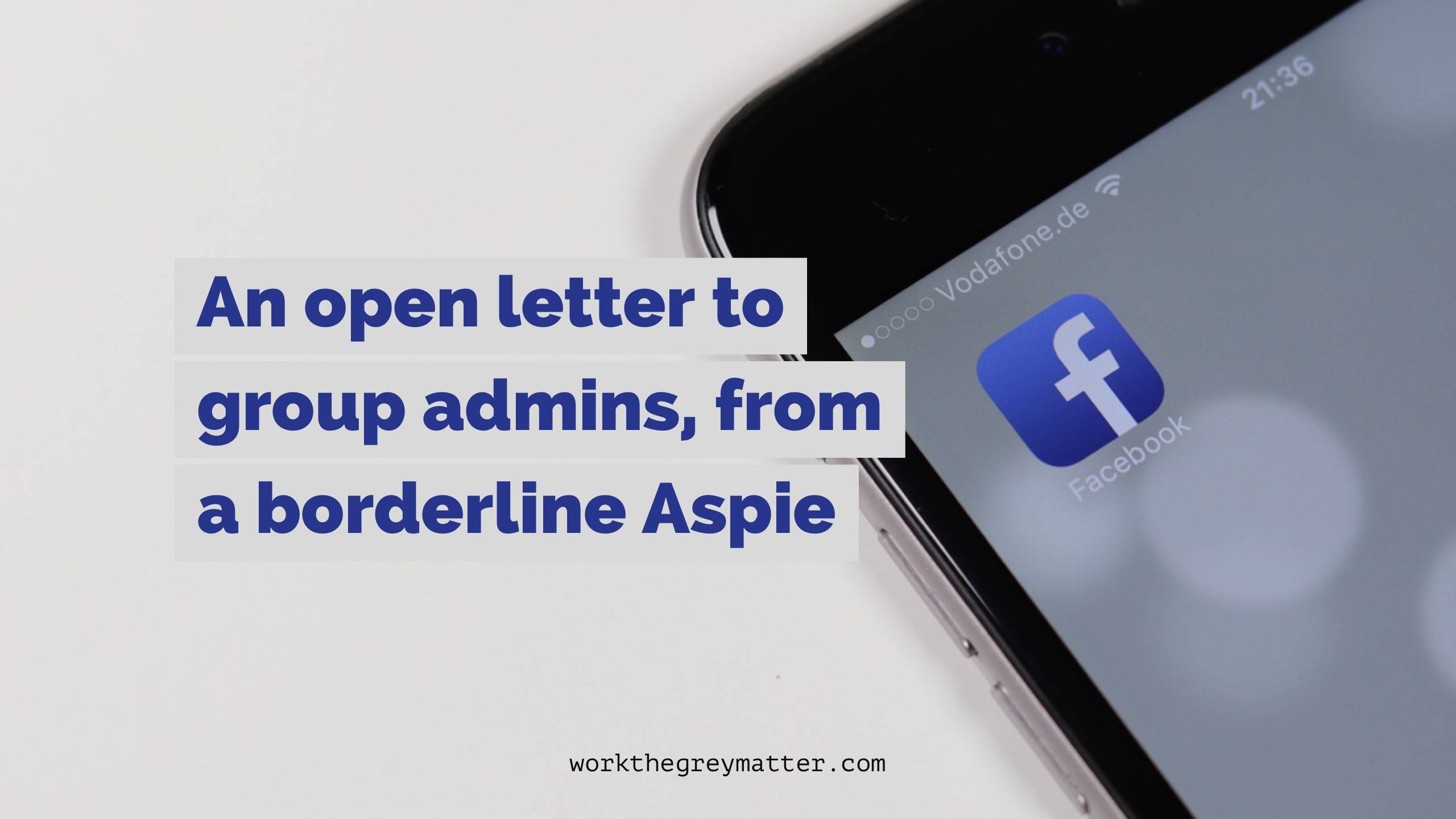 Mobile with Facebook app and title: An open letter to group admins, from a borderline Aspie