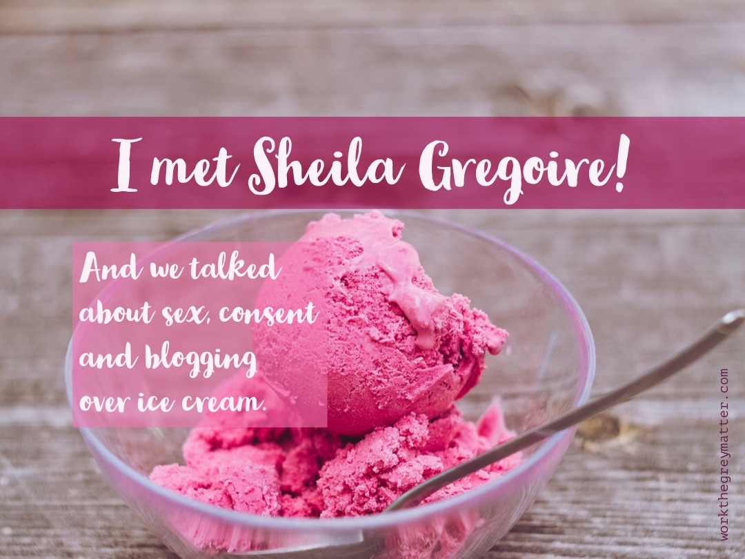 Glass bowl of pink ice cream on a wooden surface with the words: I met Sheila Gregoire! And we talked about sex, consent and blogging over ice cream. workthgreymatter.com