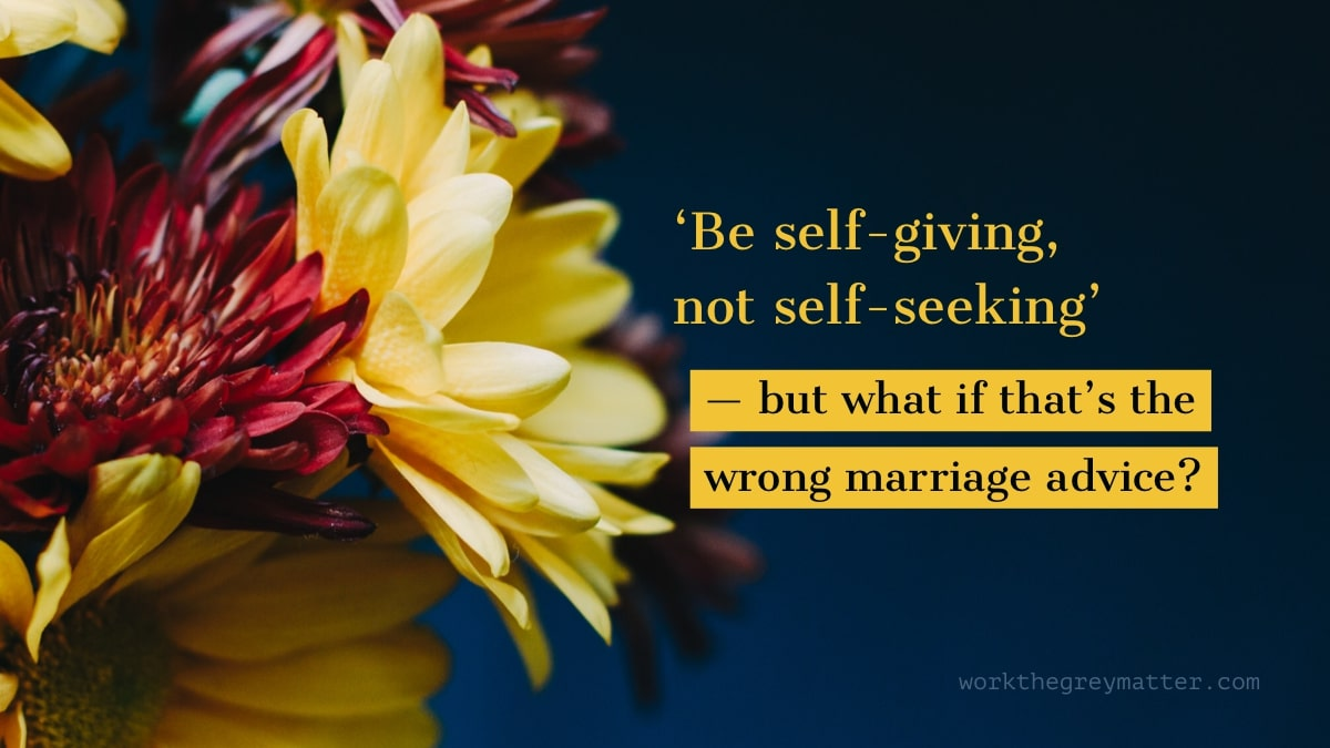Close up picture of red and yellow flowers against a dark blue background with the words: 'Be self-giving, not self-seeking' — but what if that's the wrong marriage advice?