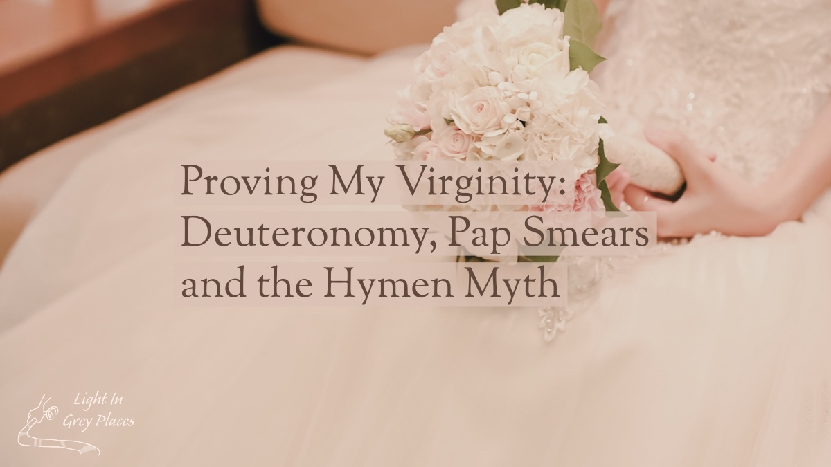 Close-up of a bride's bouquet with pale flowers. Text: Proving My Virginity: Deuteronomy, Pap Smears and the Hymen Myth. Light in Grey Places