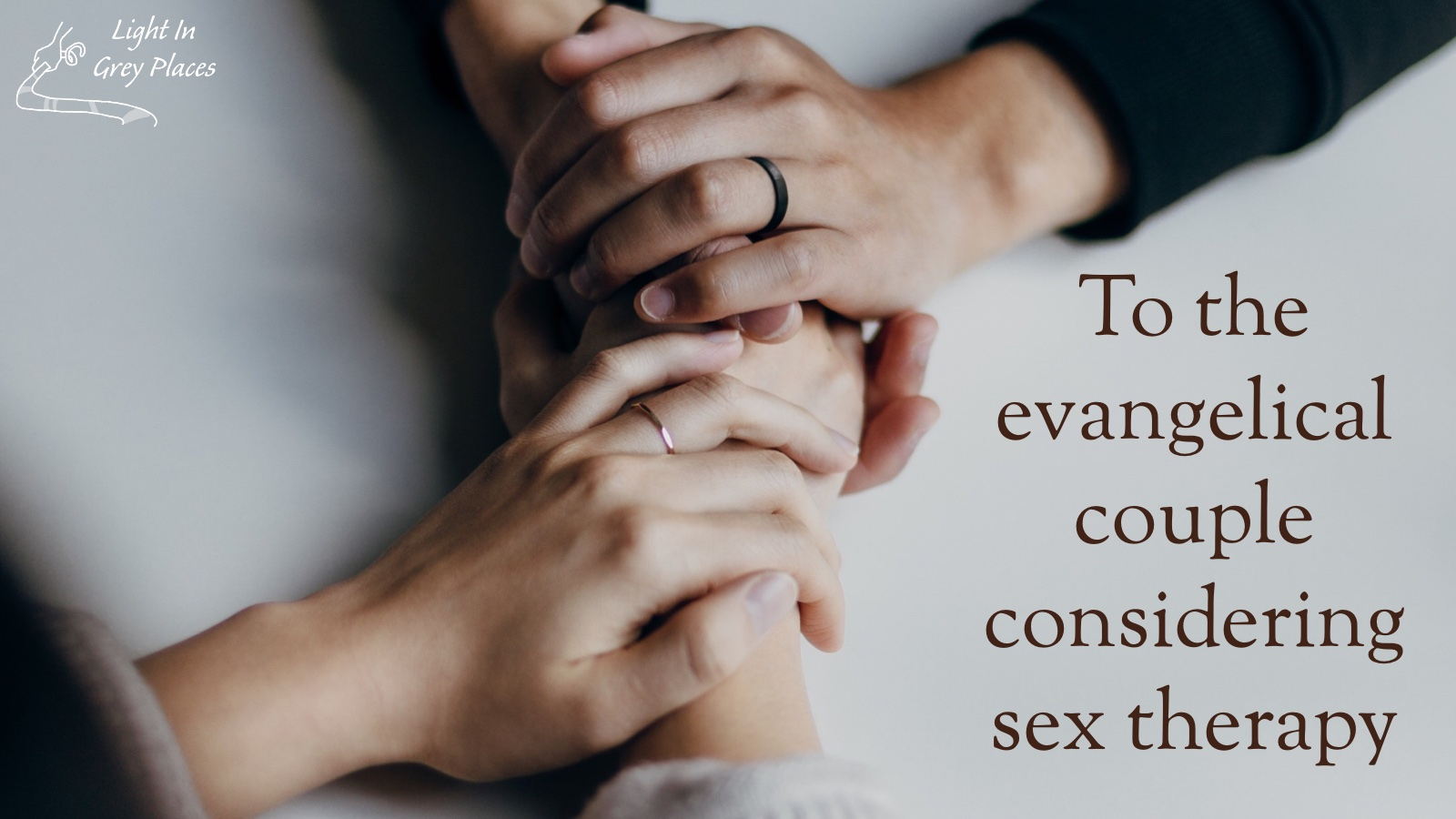 Close up of a couple holding each other's hands. Text: To the evangelical couple considering sex therapy.